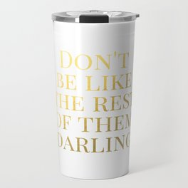 Don't Be Like the Rest of Them Darling Travel Mug