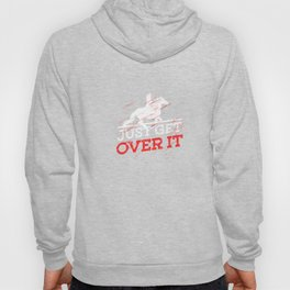 Horses Equestrian Horseback Riding Farm Animal Lovers Just Get Over It Gift Hoody