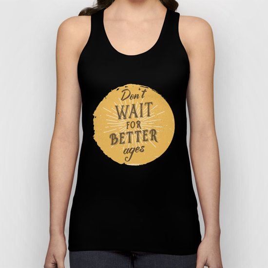 Don't wait for better ages Unisex Tank Top