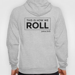 How We Roll... Joshua 24:15 Hoody