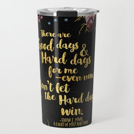 ACOMAF - Don't Let The Hard Days Win Travel Mug