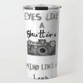 Eyes Like A Shutter. Mind Like A Lense Travel Mug