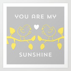 You are my sunshine grey Art Print