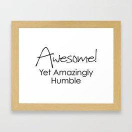 AWESOME! Yet Amazingly Humble Framed Art Print