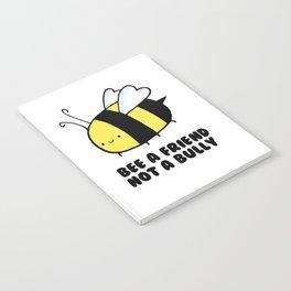 BEE a Friend, Not a BUlly Notebook
