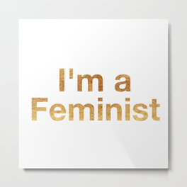 I'm a Feminist in Gold Metal Print