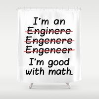 engineer Shower Curtains featuring I'm an Engineer I'm Good at Math by CreativeAngel