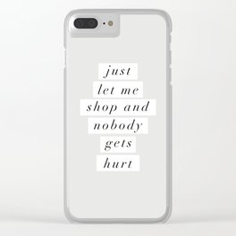 Just Let Me Shop and Nobody Gets Hurt Clear iPhone Case