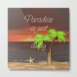 Paradise Is Just A Dream Away Metal Print