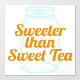 A special T-shirt design Sweeter Than Sweet Tea who loves sweets. For anyone who is sweet Canvas Print