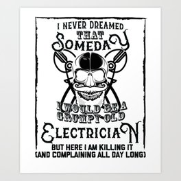 I Never Dreamed I Would Be a Grumpy Old Electrician! But Here I am Killing It Funny Electrician Shir Art Print