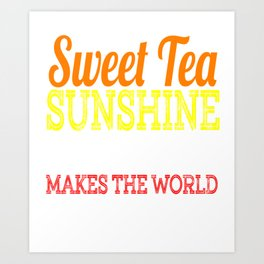 """Sweet Tea Sunshine & Pecan Pie Makes The World A Better Place"" tee design. Makes a unique gift too! Art Print"