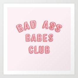 BAD ASS BABES CLUB Art Print