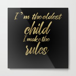 Oldest Child Makes The Rules Metal Print