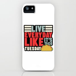 Live Everyday Like It's Taco Tuesday Mexican Food Nachos Recipe Food Lovers Gift iPhone Case