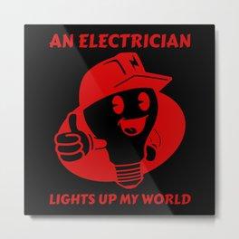 An Electrician Lights Up My World Metal Print