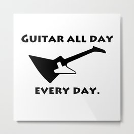 Guitar All Day Every Day Guitarist Metal Print