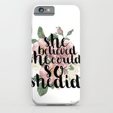 She believed she could so she did Slim Case iPhone 6