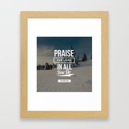 Praise the Lord in all you do Framed Art Print