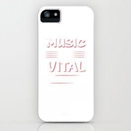 Music is Vital to My Existence Musician's T-Shirt iPhone Case