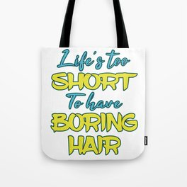 """Lifes Too Short To Have Boring Hair"" tee design for hair stylist and hair fanatics out there!  Tote Bag"