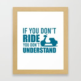 If You Don't Ride Moped And Scooter Gifts Framed Art Print