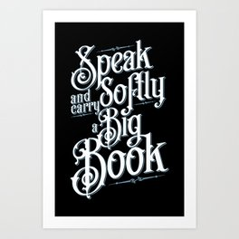 Librarian Speak Softly And Carry A Big Book Quote Art Print