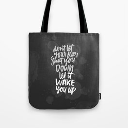 Don't let your fear shut you down, let it wake you up! Tote Bag