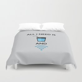 ALL I NEED IS WATER AND WIFI Duvet Cover