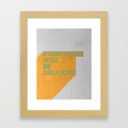 Everything Will Be DAIJOUBU Framed Art Print