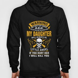 warning no matter what age location or occupation my daughter will always be my little angel If you Hoody