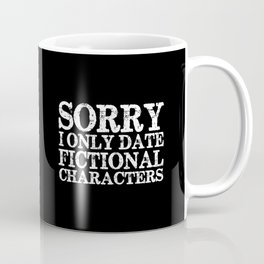 Sorry, I only date fictional characters! (Inverted) Coffee Mug
