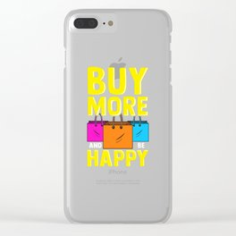 Cute & Funny Buy More and Be Happy Shopaholic Clear iPhone Case