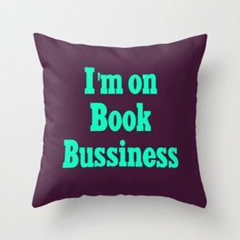 I'm on book bussiness Throw Pillow