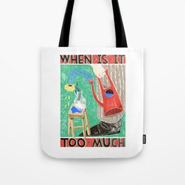 when is it too much Tote Bag
