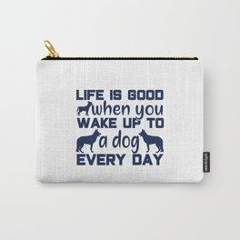 Wake Up to a Dog Every Day Carry-All Pouch