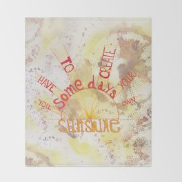 Quoteables #13 - Create Your Own Sunshine on Abstract Throw Blanket