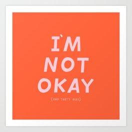 I'm Not Okay Art Print