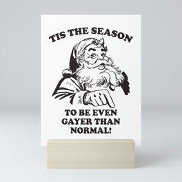 Tis The Season To Be Even Gayer Than Normal Funny Christmas Santa Mini Art Print