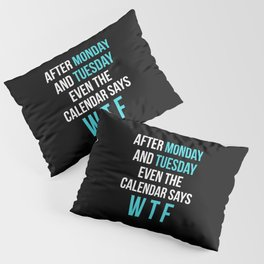 After Monday and Tuesday Even The Calendar Says WTF (Black) Pillow Sham