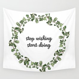 Stop wishing start doing #s2 Wall Tapestry