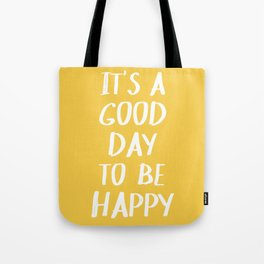 It's a Good Day to Be Happy in Yellow Tote Bag