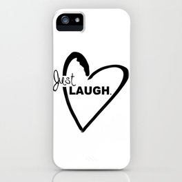 Just LAUGH. iPhone Case