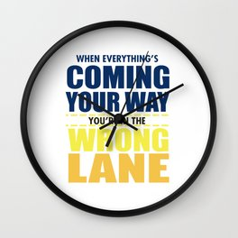 When Everything's Coming Your Way You're In The Wrong Lane Wall Clock