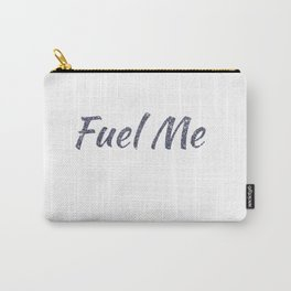 Fuel Me Carry-All Pouch