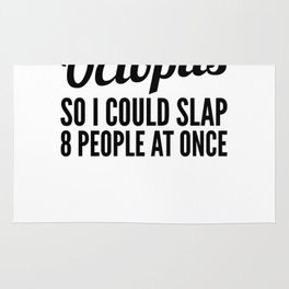 Sometimes I Wish I Was an Octopus So I Could Slap 8 People at Once Rug