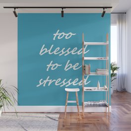too blessed to be stressed - aqua Wall Mural