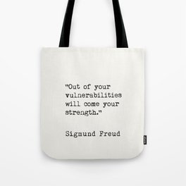 """Out of your vulnerabilities will come your strength.""   Sigmund Freud Tote Bag"