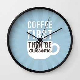 Coffee First Then Be Awesome Wall Clock