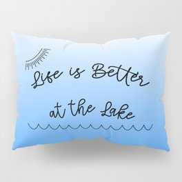 Life is Better at the Lake Pillow Sham